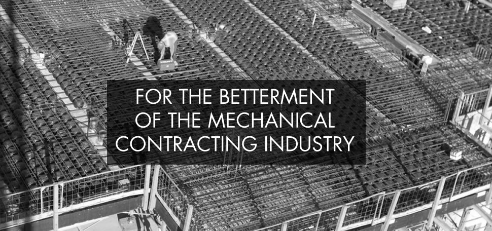 FOR THE BETTERMENT OF THE MECHANICAL CONTRACTING INDUSTRY